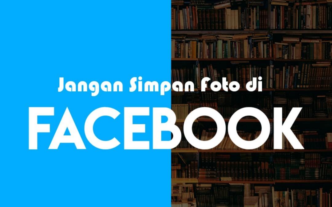 Jangan Simpan Foto di Facebook! Ini yang Terjadi